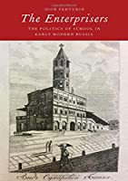 The Enterprisers: The Politics of School in Early Modern Russia