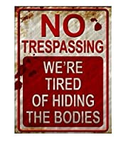 No Trespassing We're Tired of Hiding the Bodies Metal Sign 【Creative Arts】 [並行輸入品]