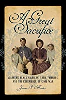A Great Sacrifice: Northern Black Soldiers, Their Families, and the Experience of Civil War (The North's Civil War)