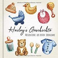 Hailey's Geschichte - Meilensteine der ersten Lebensjahre: Das personalisierte Erinnerungsalbum zum Ausfuellen, Einkleben und Selbstgestalten - Babyalbum fuer die ersten 5 Lebensjahre