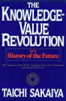The Knowledge-Value Revolution or a History of the Future