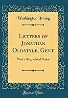 Letters of Jonathan Oldstyle, Gent: With a Biographical Notice (Classic Reprint)