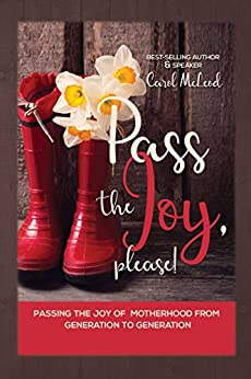Pass The Joy, Please!: Passing the Joy of Motherhood from Generation to Generation by [McLeod, Carol]