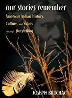 Our Stories Remember: American Indian History, Culture, and Values Through Storytelling