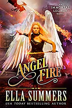 Angel Fire (Immortal Legacy Book 1) by [Summers, Ella]