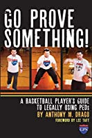 Go Prove Something!: A Basketball Player's Guide to Legally Using PEDs