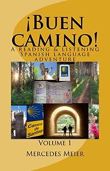 ¡Buen camino! A Reading & Listening Language Adventure in Spanish: Volume 1 (Spanish Edition) by [Meier, Mercedes]