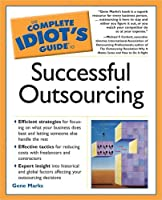 The Complete Idiot's Guide to Successful Outsourcing