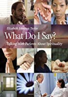 What Do I Say?: Talking With Patients About Spirituality (Book & DVD)