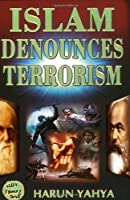 Islam Denounces Terrorism: God Calls to the Abode of Peace and He Guides Whom He Wills to a Straight Path