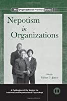 Nepotism in Organizations (SIOP Organizational Frontiers Series)