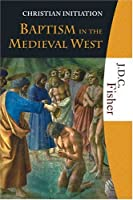 Baptism in the Medieval West (Christian Initiation)