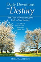 Daily Devotions for Destiny: 365 Days of Discovering the Path to Your Destiny