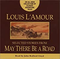 May There Be a Road: Selected Stories from May There Be a Road (Louis L'Amour)