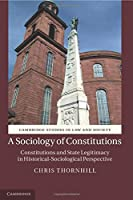 A Sociology of Constitutions: Constitutions And State Legitimacy In Historical- Sociological Perspective (Cambridge Studies in Law and Society)