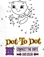 Dot To Dot: Books For Kids Ages 4-8, Connect The Dots Puzzles Count And Color For Fun And Learning.