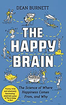 The Happy Brain: The Science of Where Happiness Comes From, and Why by [Burnett, Dean]