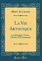 La Vie Artistique: La Musique; Textes, Choisis Et Commentes (Classic Reprint)