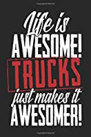Life Is Awesome Trucks Just Makes It Awesomer!