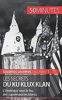 Les secrets du Ku Klux Klan: L'Amérique sous le feu des suprémacistes blancs