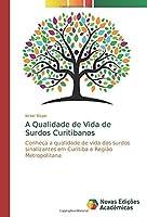 A Qualidade de Vida de Surdos Curitibanos: Conheça a qualidade de vida dos surdos sinalizantes em Curitiba e Região Metropolitana