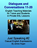 Dialogues and Conversations 11-20. Casual English Expressions.: English Teaching Materials for Tutors and Students in Private ESL Lessons (Just Speaking) (English Edition)