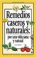 Remedios caseros y naturales / Natural Home Remedies: Por Una Vida Sana Y Natural / for a Healthy and Natural Life