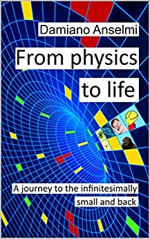 [Anselmi, Damiano]のFrom Physics To Life: A journey to the infinitesimally small and back (English Edition)