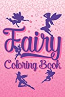 Fairy Coloring Book: Coloring book For Girls who love Fairies, Fairy birthday notebook, Activity Journal For Girls Ages 4 - 8, Featuring Fairy Coloring, Mazes, sketch pad for Drawing and Tic Tac Toe Games Perfect Gifts For Children