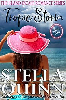 Tropic Storm: Island Escape Series, Book 1 by [Quinn, Stella]