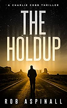 The Holdup: (Charlie Cobb #3: Fast-paced Vigilante Justice Thrillers) by [Aspinall, Rob]