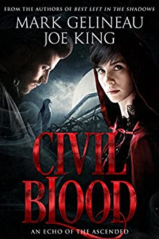 Civil Blood (Best Left in the Shadows Book 2) by [Gelineau, Mark, King, Joe]