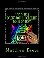 The Black Background Coloring Book of Love: An Adult Coloring Book, Inspired by Vintage Illustrations of Love!