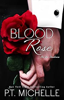 Blood Rose: A Billionaire SEAL Story, Book 8 (In the Shadows) by [Michelle, P.T.]