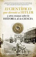 El científico que derrotó a Hitler / The scientist who defeated Hitler: Y otros ensayos sobre la historia de la ciencia / And Other Essays on the History of Science