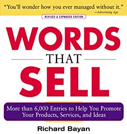 Words that Sell, Revised and Expanded Edition: The Thesaurus to Help You Promote Your Products, Services, and Ideas by [Bayan, Richard]
