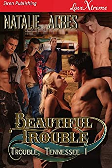 Beautiful Trouble [Trouble, Tennessee 1] (Siren Publishing LoveXtreme Special Edition) by [Acres, Natalie]