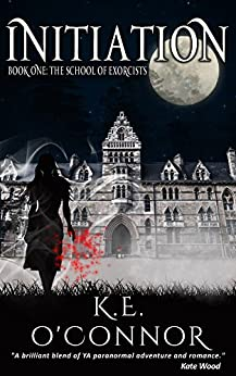 [O'Connor, K E]のInitiation: The School of Exorcists (YA paranormal romance and adventure, Book 1) (English Edition)