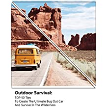 Outdoor Survival: TOP 50 Tips To Create The Ultimate Bug Out Car And Survive In The Wilderness