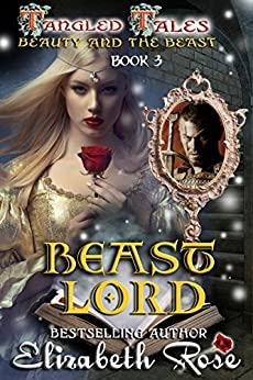 Beast Lord: (Beauty and the Beast) (Tangled Tales Book 3) by [Rose, Elizabeth]