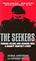 The Seekers: Finding Felons and Guiding Men : A Bounty Hunter's Story