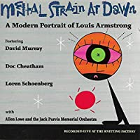 MENTAL STRAIN AT DAWN : A Modern Portrait of Louis Armstrong