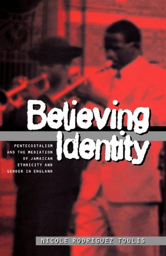 Download Believing Identity: Pentecostalism and the Mediation of Jamaican Ethnicity and Gender in England (Explorations in Anthropology) 1859731090