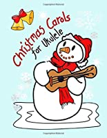 Christmas Carols for Ukulele: Very easy arrangements of 21 traditional Christmas songs