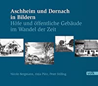 Aschheim und Dornach in Bildern: Hoefe und oeffentliche Gebaeude im Wandel der Zeit