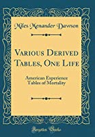 Various Derived Tables, One Life: American Experience Tables of Mortality (Classic Reprint)