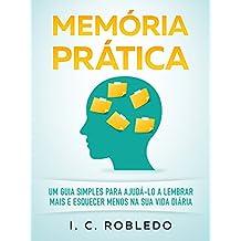 Memória Prática: Um Guia Simples para Ajudá-lo a Lembrar Mais  E Esquecer Menos na Sua Vida Diária (Portuguese Edition)