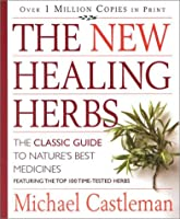 The New Healing Herbs: The Classic Guide to Nature's Best Medicines Featuring the Top 100 Time-Tested Herbs