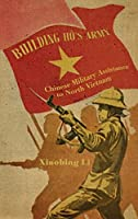 Building Ho's Army: Chinese Military Assistance to North Vietnam
