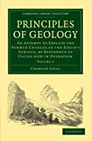 Principles of Geology: An Attempt to Explain the Former Changes of the Earth's Surface, by Reference to Causes now in Operation (Cambridge Library Collection - Earth Science)